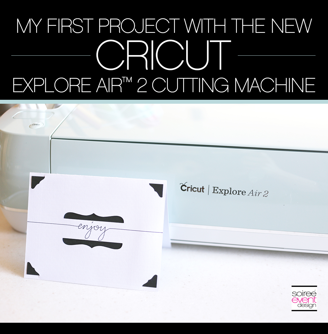 My First Project with the Cricut Explore Air™ 2 - Soiree Event Design